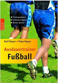 Fußballbücher Ausdauer: Ausdauertrainer Fußball: Training planen - Leistung steigern - Besser spielen